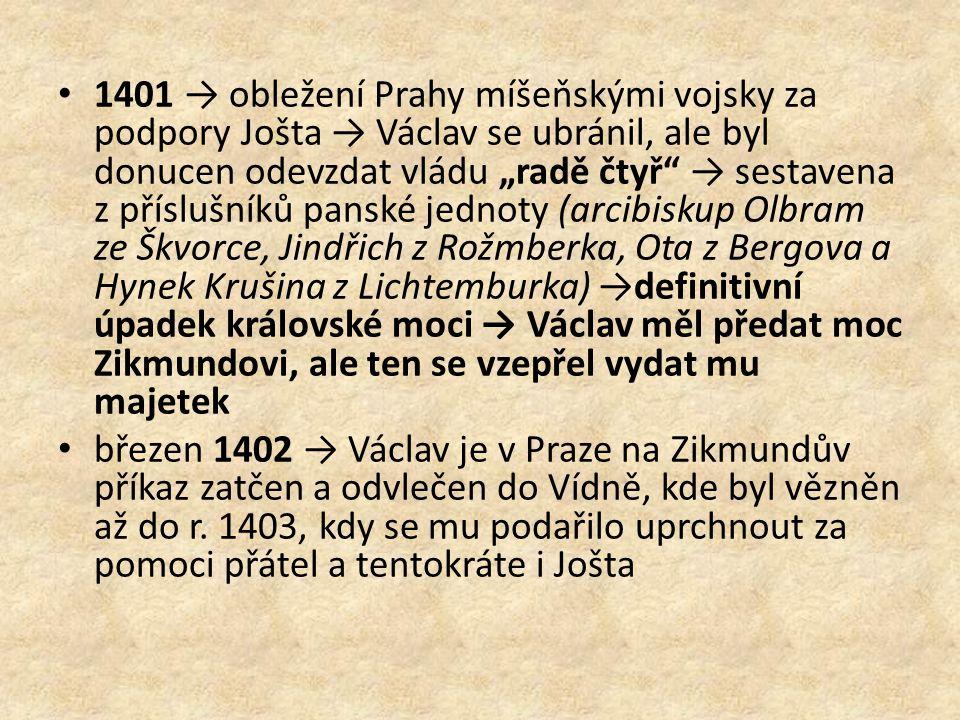"""1401 → obležení Prahy míšeňskými vojsky za podpory Jošta → Václav se ubránil, ale byl donucen odevzdat vládu """"radě čtyř"""" → sestavena z příslušníků pan"""