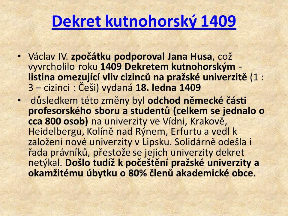 Dekret kutnohorský 1409 Václav IV. zpočátku podporoval Jana Husa, což vyvrcholilo roku 1409 Dekretem kutnohorským - listina omezující vliv cizinců na