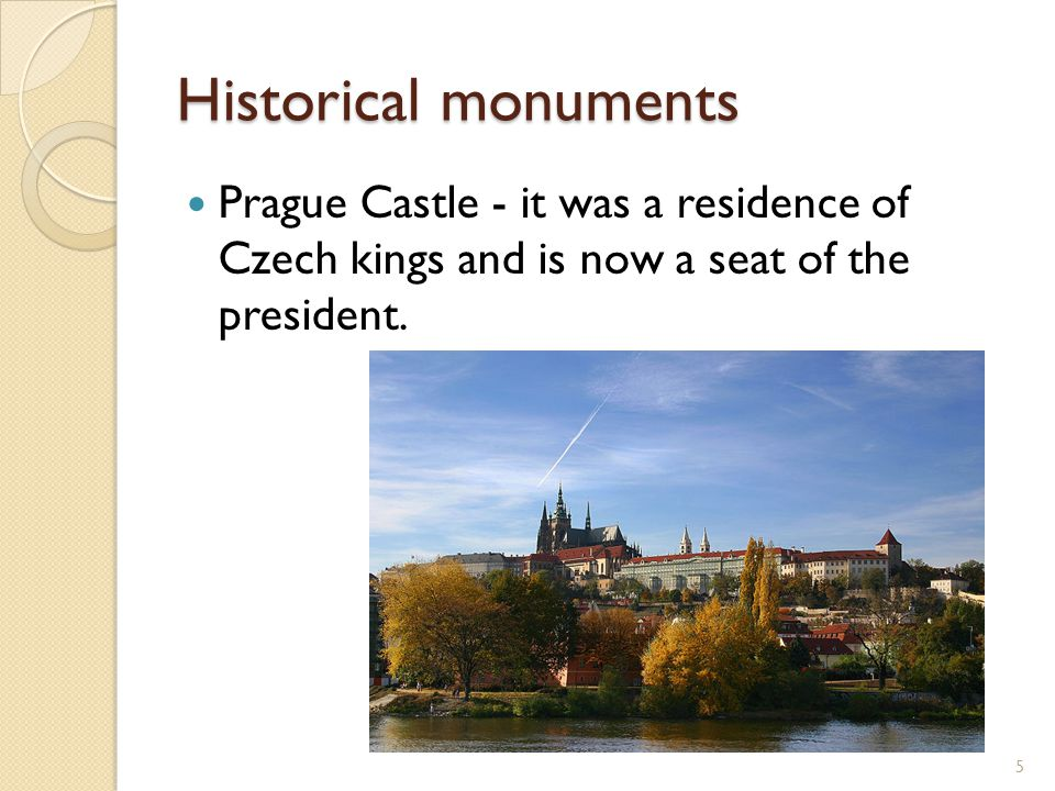 Historical monuments Prague Castle - it was a residence of Czech kings and is now a seat of the president. 5