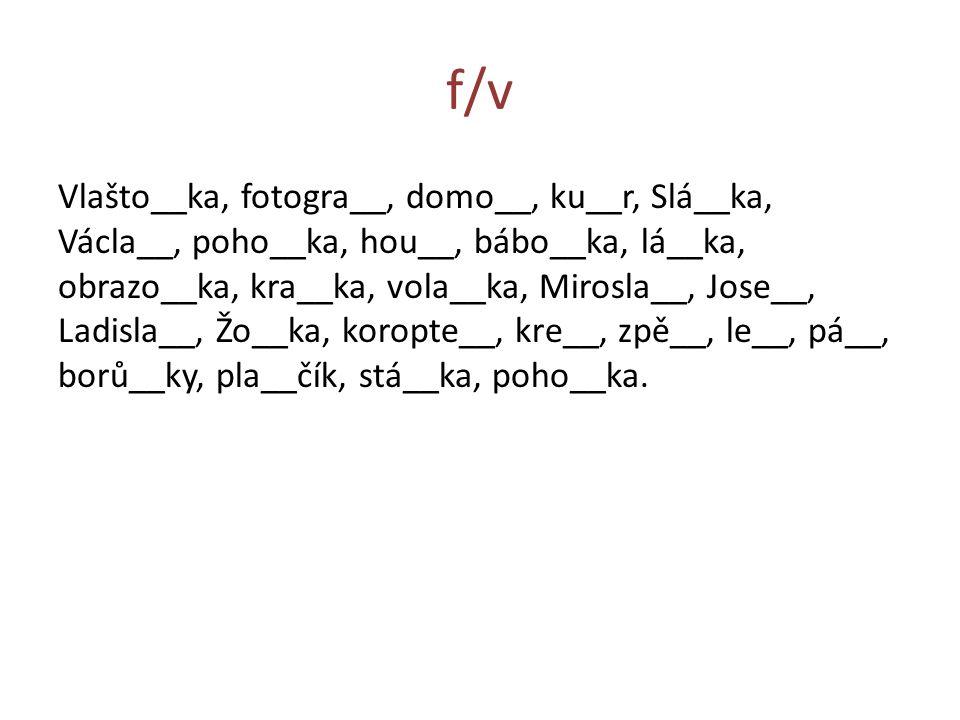 f/v Vlašto__ka, fotogra__, domo__, ku__r, Slá__ka, Václa__, poho__ka, hou__, bábo__ka, lá__ka, obrazo__ka, kra__ka, vola__ka, Mirosla__, Jose__, Ladis