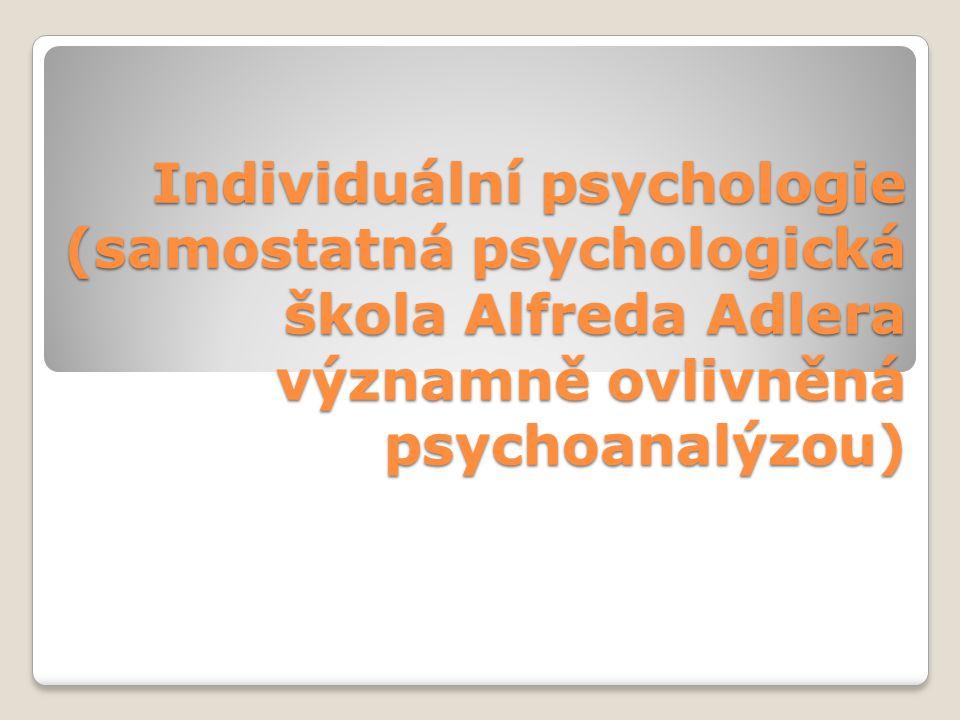 Životopis Alfreda Adlera 1870-1937, Vídeň, USA Lékař Prezident Vídeňské psychoanalytické společnosti 1911-myšlenkový rozchod s Freudem, nepřátelství, založení školy Individuální psychologie Založil řadu poraden pro děti ve Vídni Ideologickým zaměřením socialista