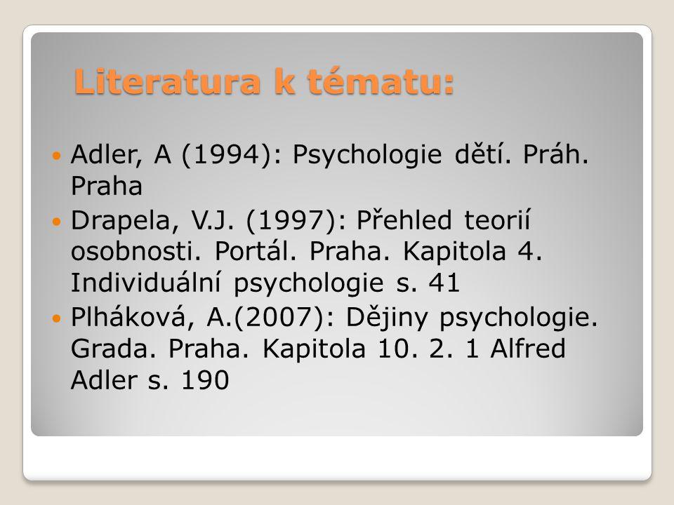 Literatura k tématu: Adler, A (1994): Psychologie dětí. Práh. Praha Drapela, V.J. (1997): Přehled teorií osobnosti. Portál. Praha. Kapitola 4. Individ