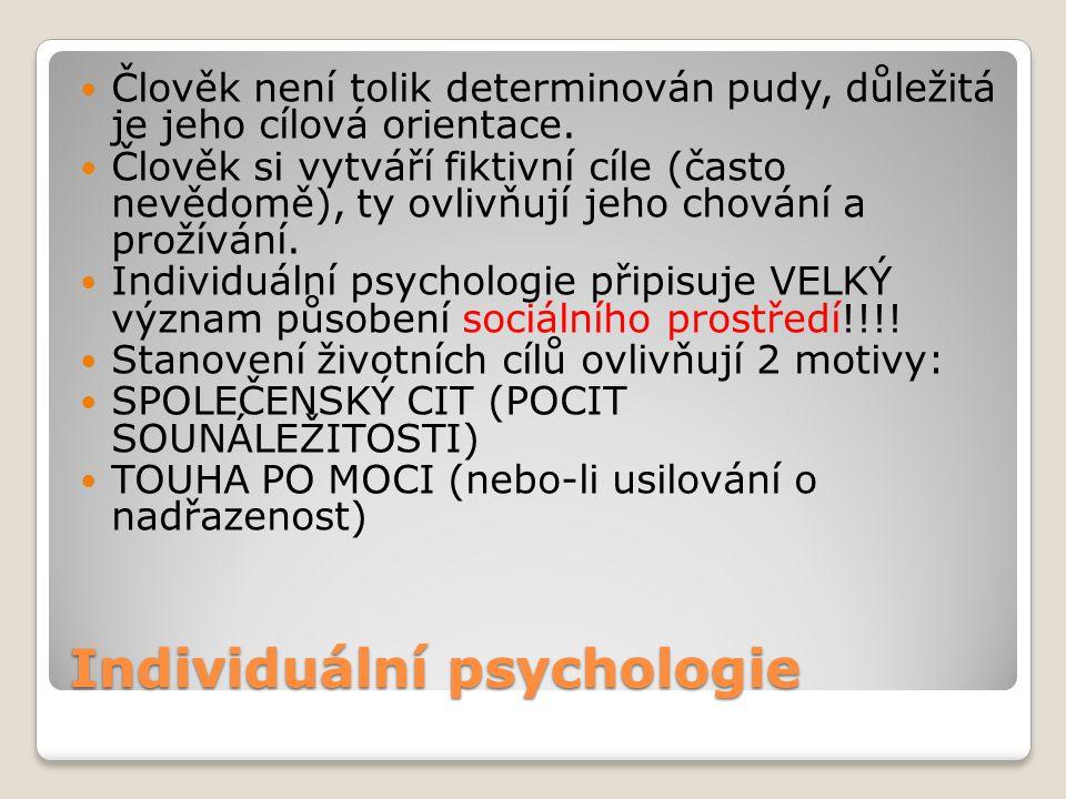 Individuální psychologie Člověk není tolik determinován pudy, důležitá je jeho cílová orientace. Člověk si vytváří fiktivní cíle (často nevědomě), ty
