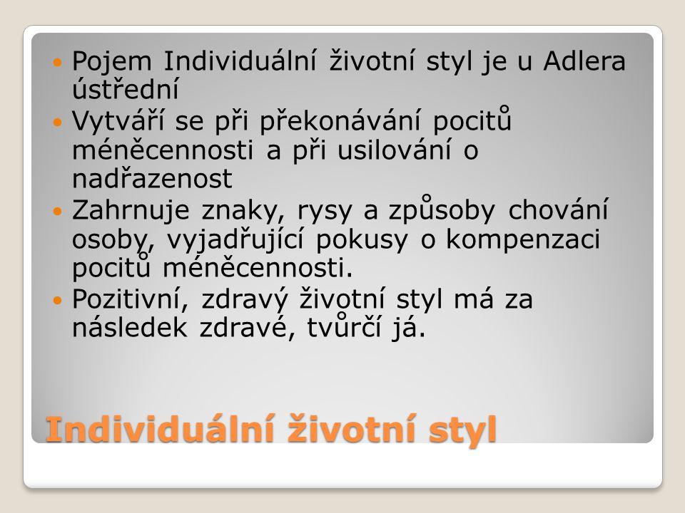 Individuální životní styl Pojem Individuální životní styl je u Adlera ústřední Vytváří se při překonávání pocitů méněcennosti a při usilování o nadřaz