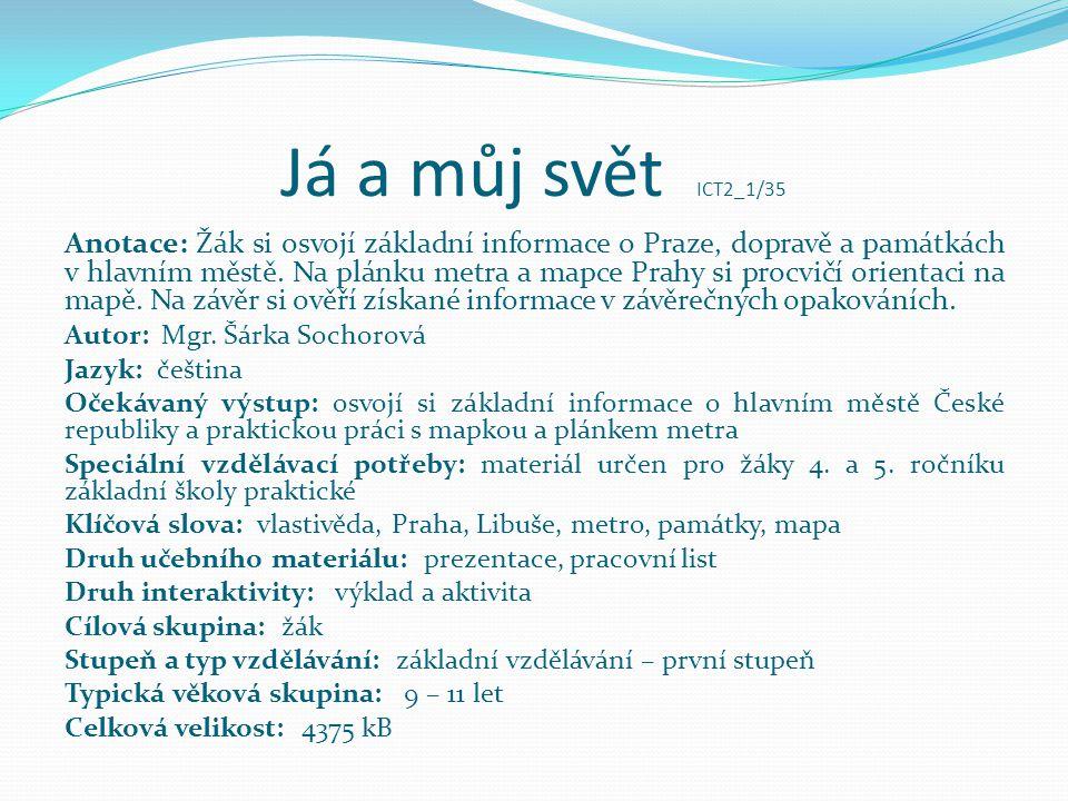 Já a můj svět ICT2_1/35 Anotace: Žák si osvojí základní informace o Praze, dopravě a památkách v hlavním městě. Na plánku metra a mapce Prahy si procv