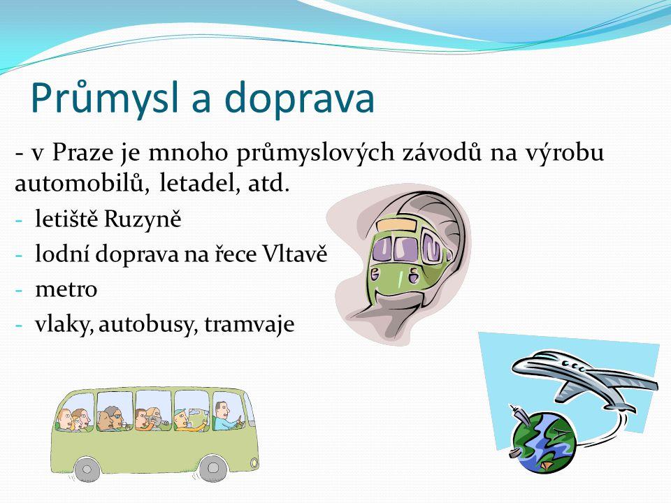 Průmysl a doprava - v Praze je mnoho průmyslových závodů na výrobu automobilů, letadel, atd. - letiště Ruzyně - lodní doprava na řece Vltavě - metro -