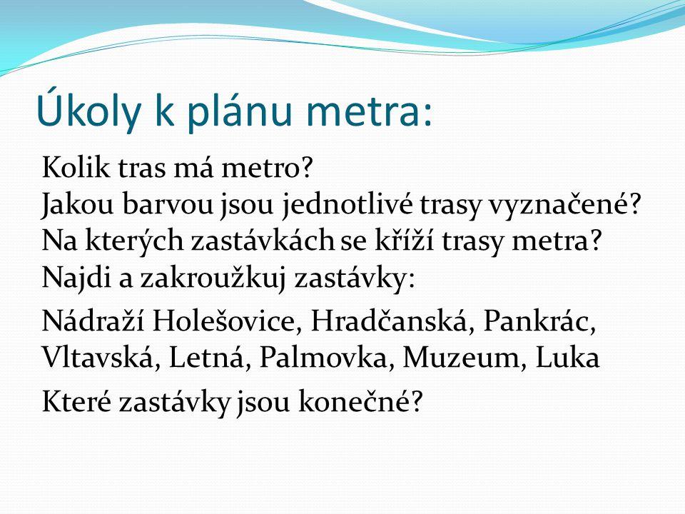 Úkoly k plánu metra: Kolik tras má metro? Jakou barvou jsou jednotlivé trasy vyznačené? Na kterých zastávkách se kříží trasy metra? Najdi a zakroužkuj
