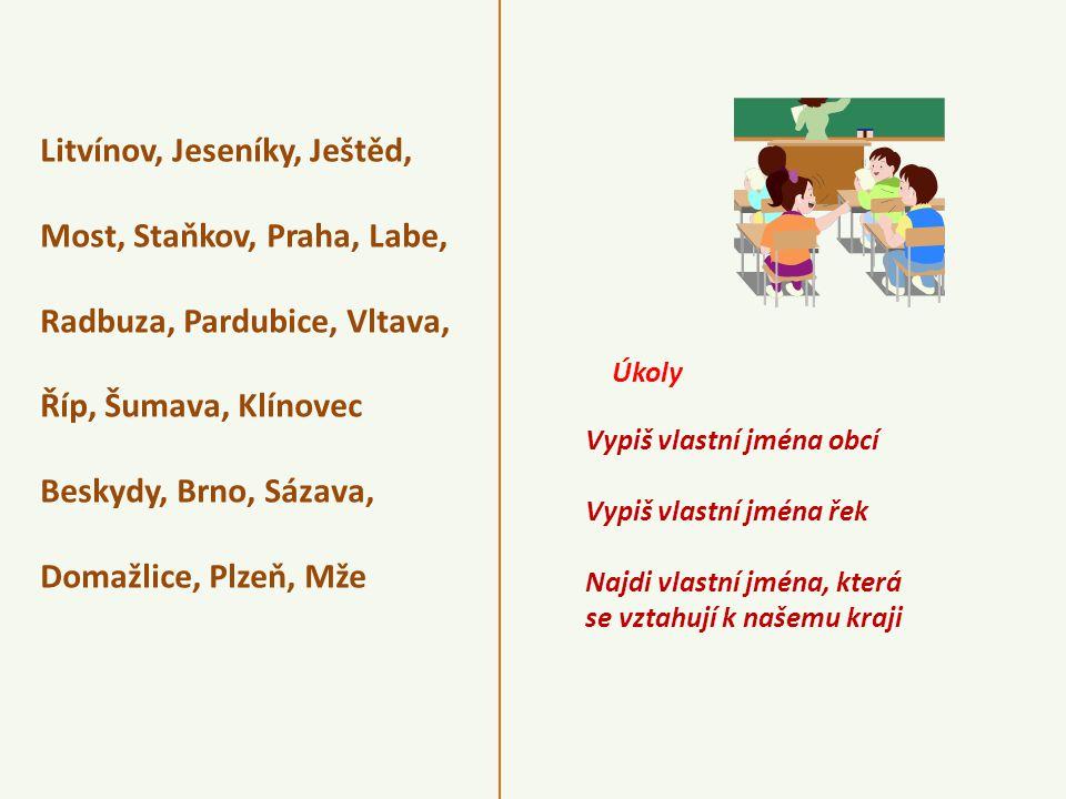 Litvínov, Jeseníky, Ještěd, Most, Staňkov, Praha, Labe, Radbuza, Pardubice, Vltava, Říp, Šumava, Klínovec Beskydy, Brno, Sázava, Domažlice, Plzeň, Mže