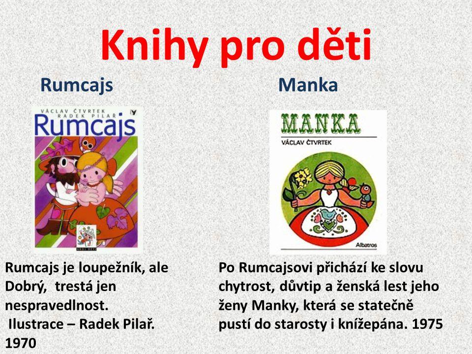 Knihy pro děti Rumcajs je loupežník, ale Dobrý, trestá jen nespravedlnost. Ilustrace – Radek Pilař. 1970 RumcajsManka Po Rumcajsovi přichází ke slovu