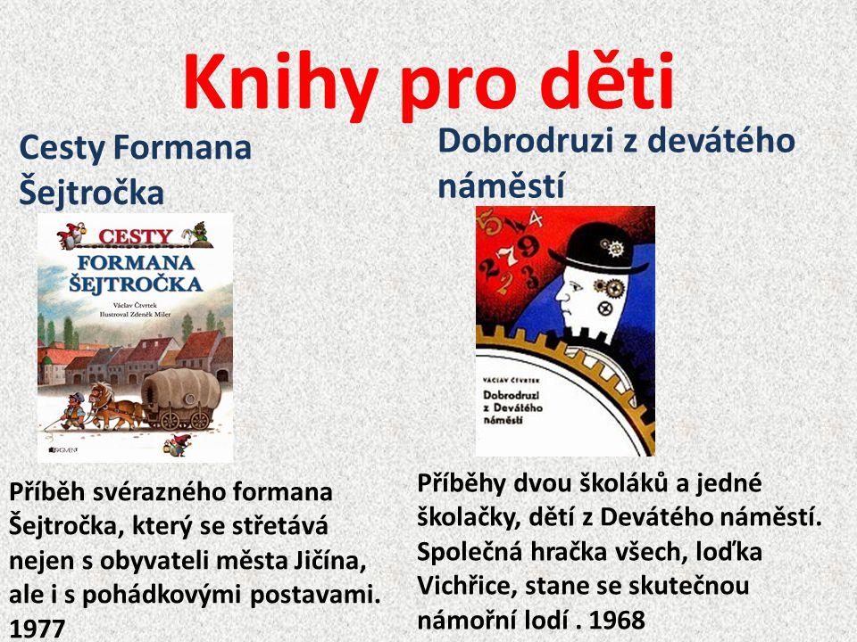Knihy pro děti Příběh svérazného formana Šejtročka, který se střetává nejen s obyvateli města Jičína, ale i s pohádkovými postavami. 1977 Cesty Forman