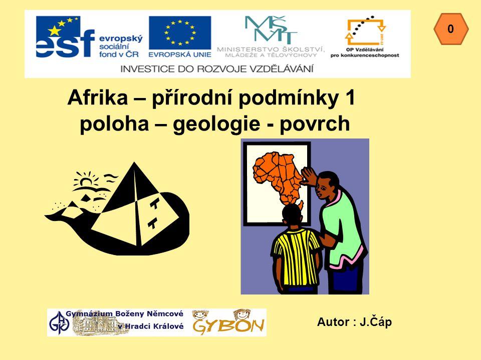 Afrika – přírodní podmínky 1 poloha – geologie - povrch 0 Autor : J.Čáp