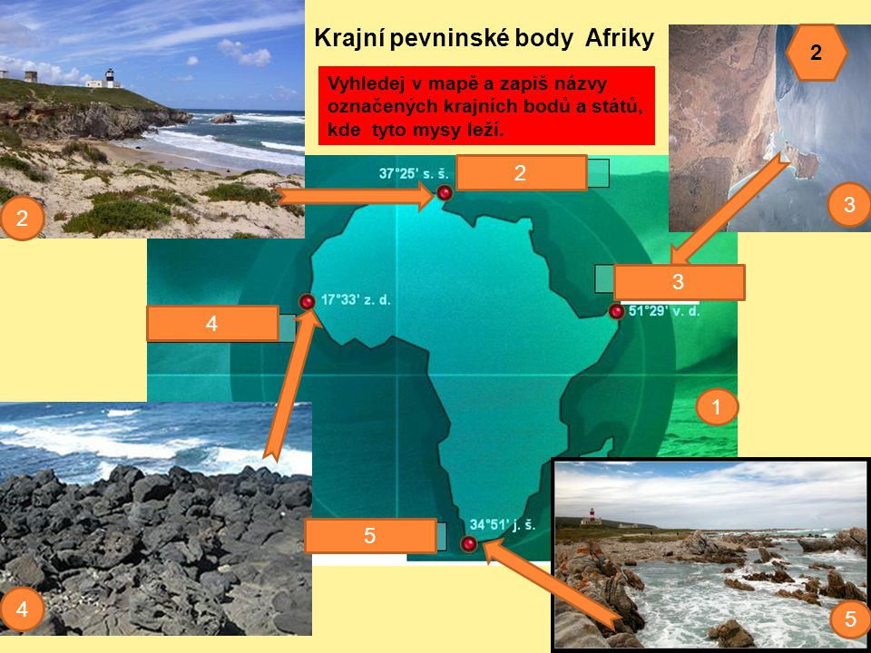 1 2 3 4 5 Krajní pevninské body Afriky 2 4 3 5 Vyhledej v mapě a zapiš názvy označených krajních bodů a států, kde tyto mysy leží.