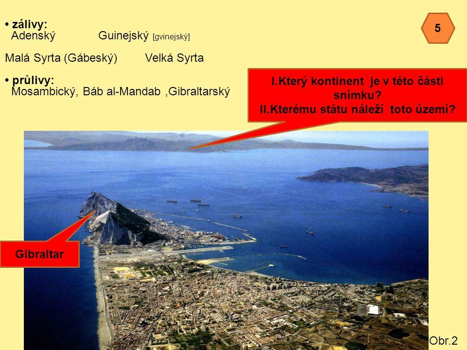 zálivy: Adenský Guinejský [gvinejský] Malá Syrta (Gábeský)Velká Syrta průlivy: Mosambický, Báb al-Mandab,Gibraltarský Obr.2 I.Který kontinent je v této části snímku.