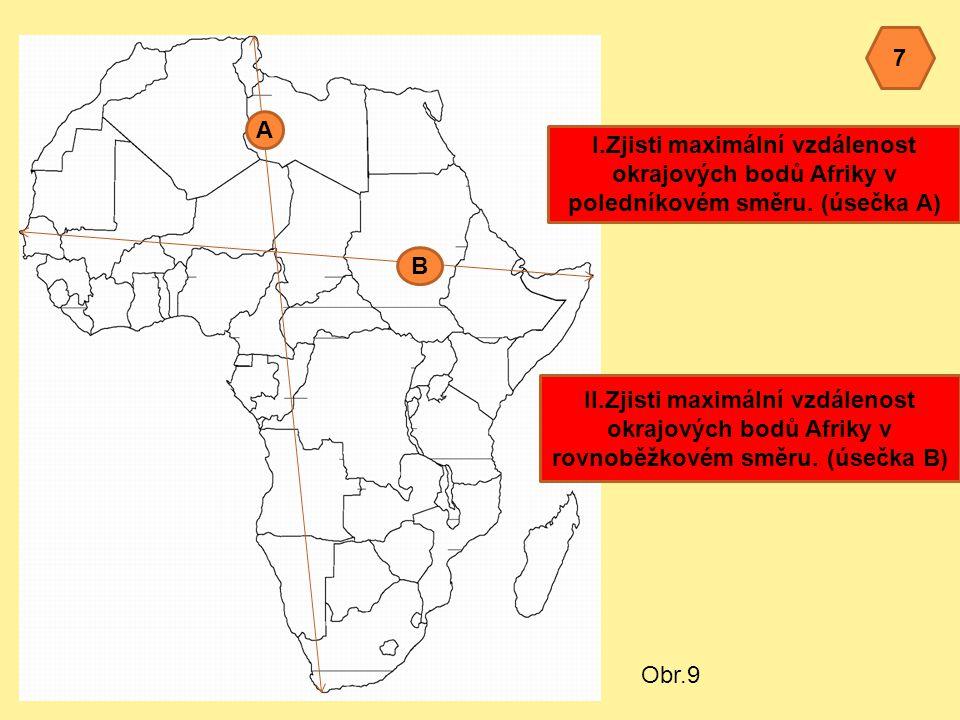 A B 7 I.Zjisti maximální vzdálenost okrajových bodů Afriky v poledníkovém směru.