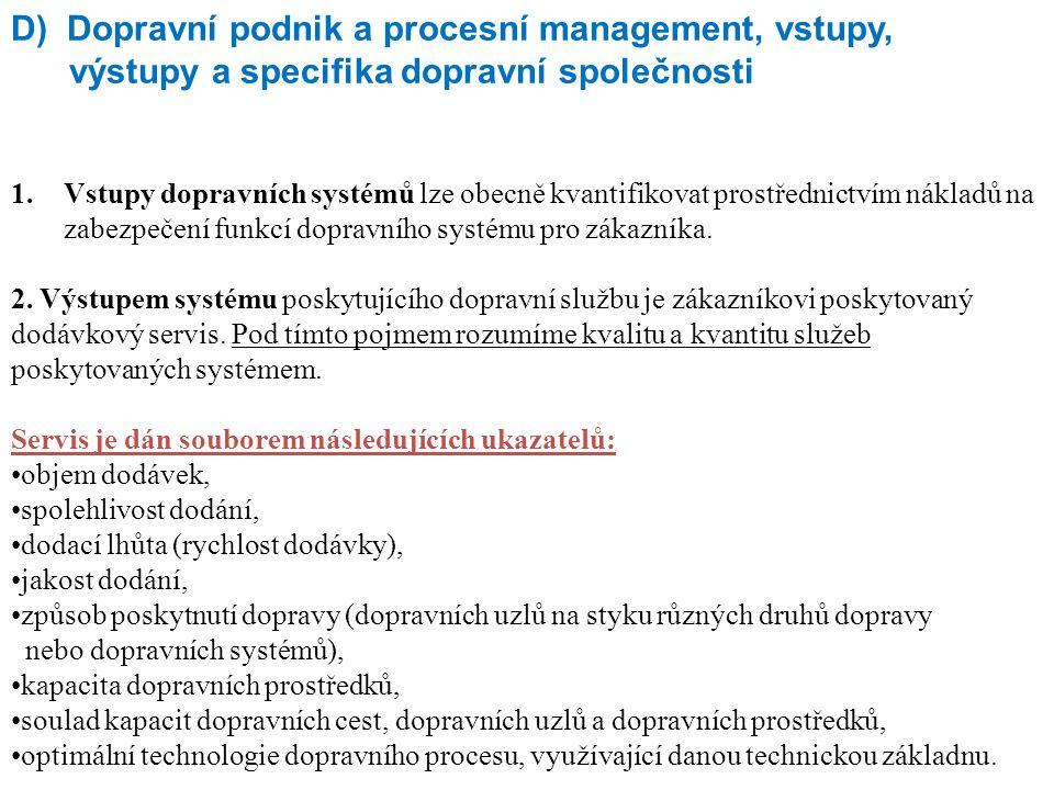 D) Dopravní podnik a procesní management, vstupy, výstupy a specifika dopravní společnosti 1.Vstupy dopravních systémů lze obecně kvantifikovat prostř