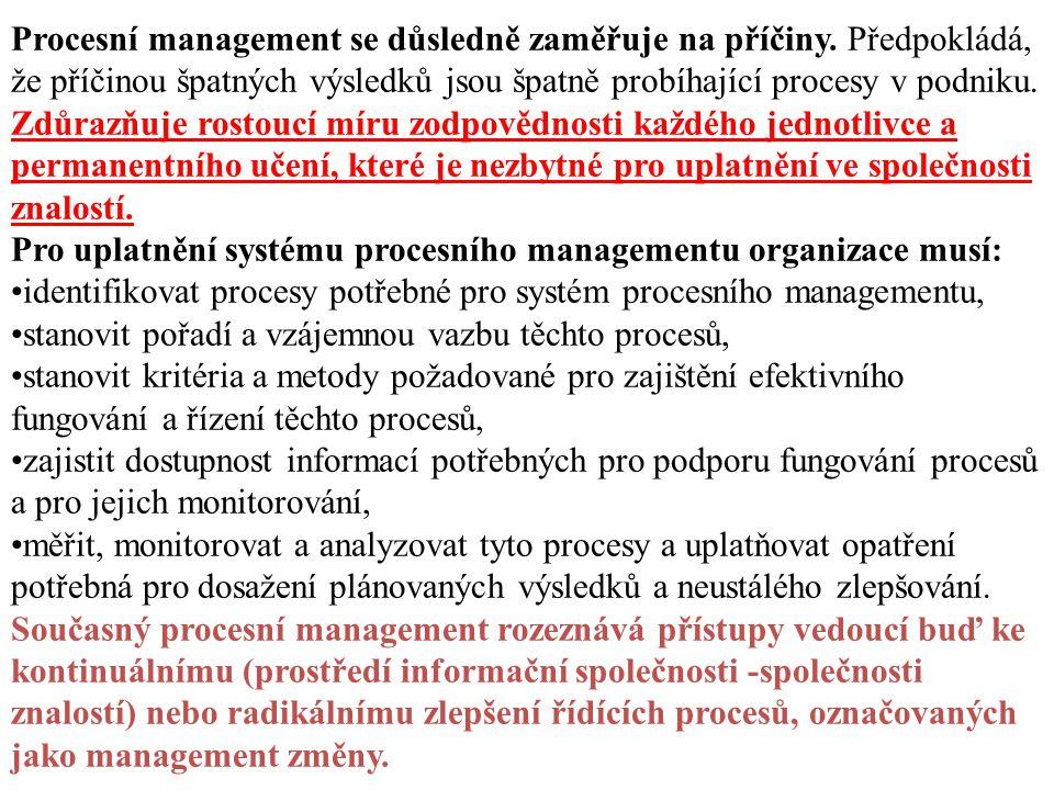 Procesní management se důsledně zaměřuje na příčiny. Předpokládá, že příčinou špatných výsledků jsou špatně probíhající procesy v podniku. Zdůrazňuje