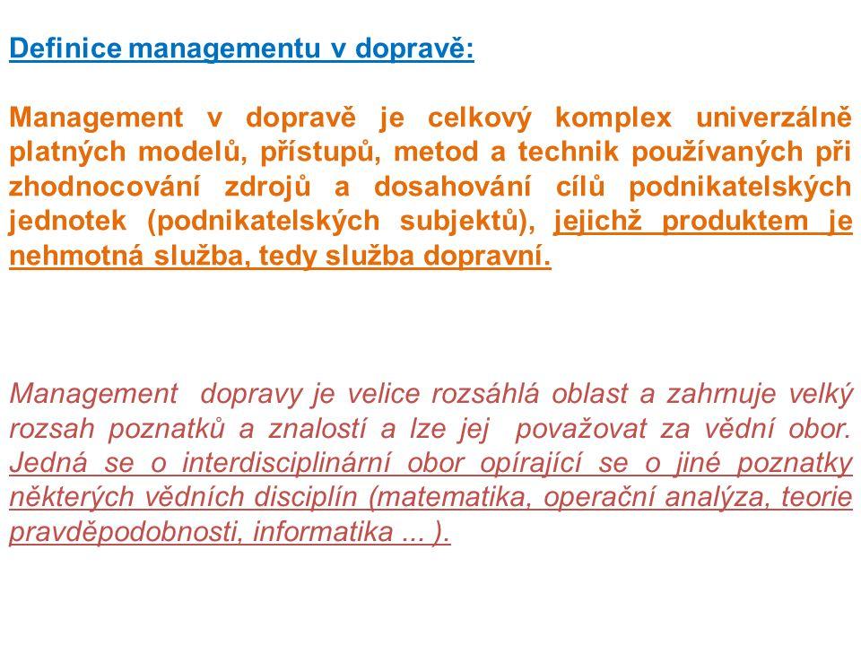Definice managementu v dopravě: Management v dopravě je celkový komplex univerzálně platných modelů, přístupů, metod a technik používaných při zhodnoc