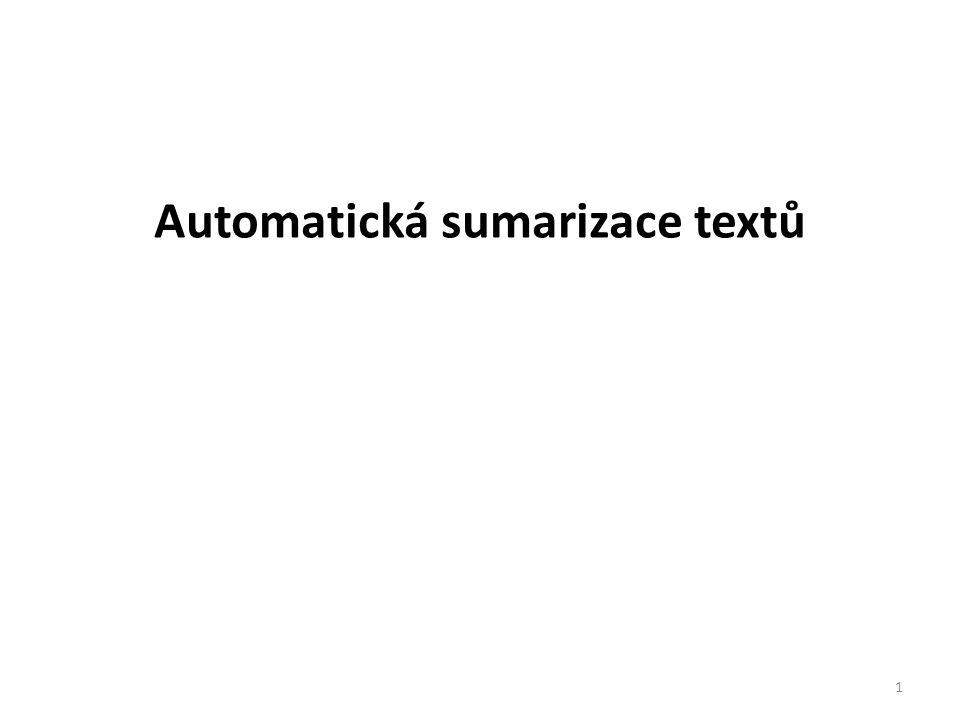 Hodnocení kvality sumarizátorů – přímé metody ROUGE (Recall-Oriented Understudy for Gisting Evaluation) automatická, založena na podobnosti n-gramů výpočet skóre RSS - referenční souhrny od anotátorů je počet n-gramů v referenčním souhrnu je maximální počet n-gramů, které se společně vyskytují jak v hodnoceném, tak i v referenčním souhrnu Pyramids Semi-automatická metoda založená na tzv.
