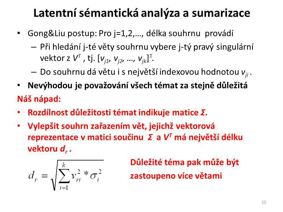 Latentní sémantická analýza a sumarizace Gong&Liu postup: Pro j=1,2,…, délka souhrnu provádí – Při hledání j-té věty souhrnu vybere j-tý pravý singulární vektor z V T, tj.