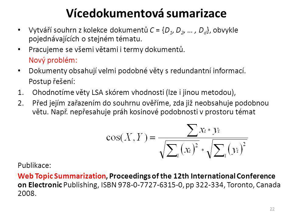 Vícedokumentová sumarizace Vytváří souhrn z kolekce dokumentů C = {D 1, D 2, …, D d }, obvykle pojednávajících o stejném tématu.