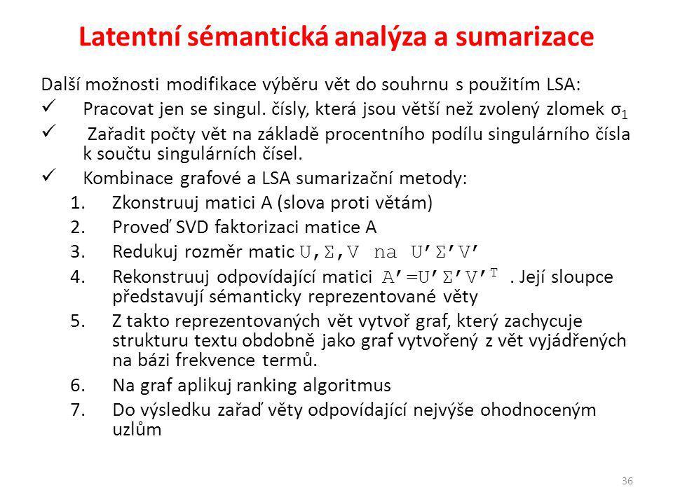 Latentní sémantická analýza a sumarizace Další možnosti modifikace výběru vět do souhrnu s použitím LSA: Pracovat jen se singul.