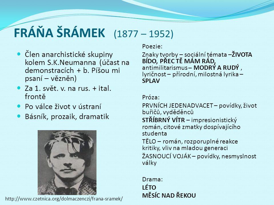 FRÁŇA ŠRÁMEK (1877 – 1952) Člen anarchistické skupiny kolem S.K.Neumanna (účast na demonstracích + b. Píšou mi psaní – vězněn) Za 1. svět. v. na rus.