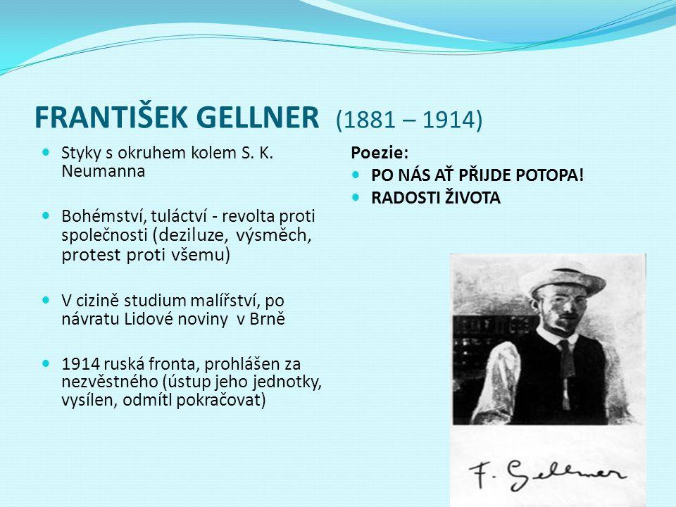 FRANTIŠEK GELLNER (1881 – 1914) Styky s okruhem kolem S. K. Neumanna Bohémství, tuláctví - revolta proti společnosti (deziluze, výsměch, protest proti
