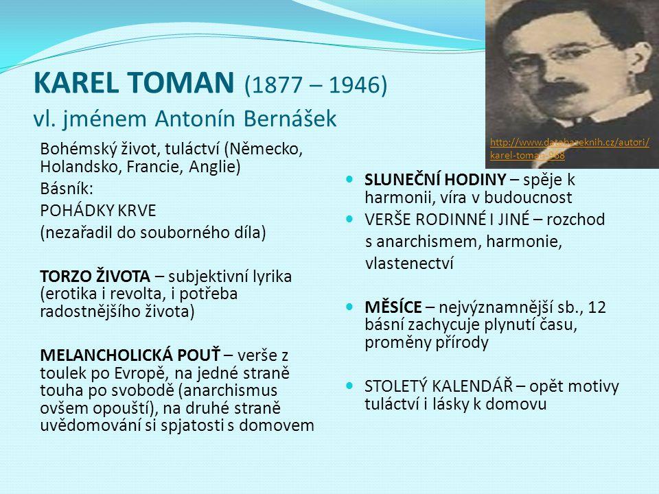 KAREL TOMAN (1877 – 1946) vl. jménem Antonín Bernášek Bohémský život, tuláctví (Německo, Holandsko, Francie, Anglie) Básník: POHÁDKY KRVE (nezařadil d