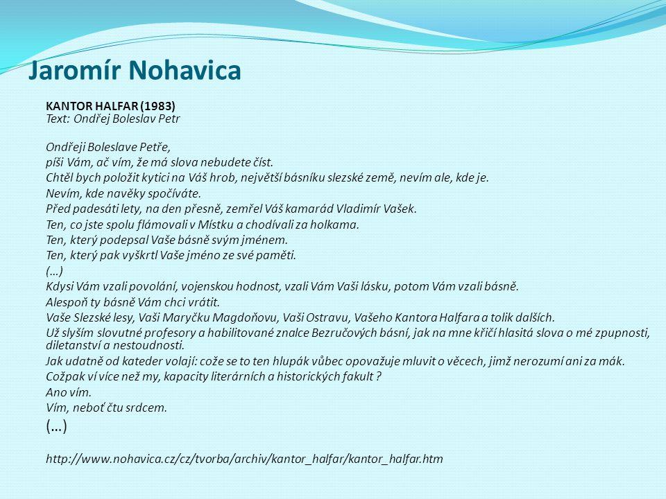 Jaromír Nohavica KANTOR HALFAR (1983) Text: Ondřej Boleslav Petr Ondřeji Boleslave Petře, píši Vám, ač vím, že má slova nebudete číst. Chtěl bych polo
