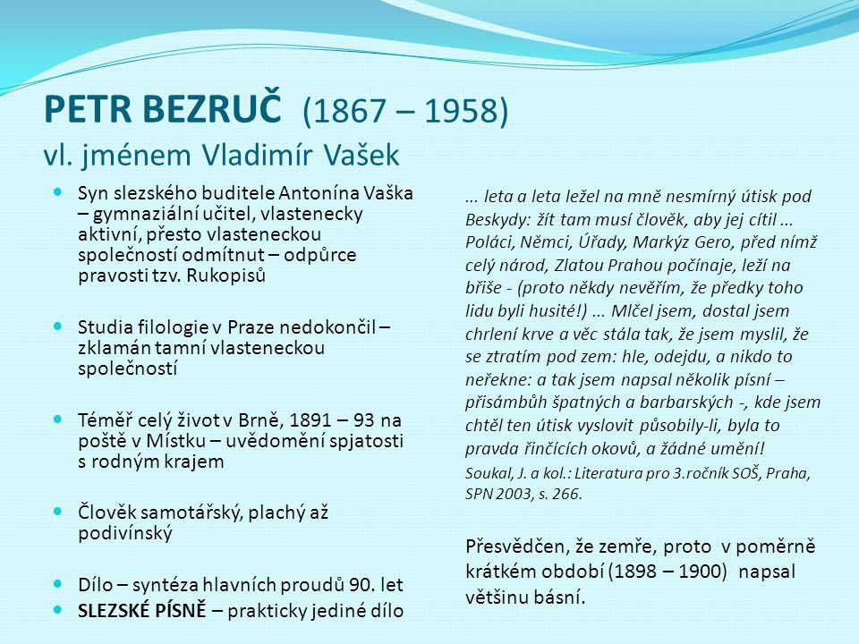 PETR BEZRUČ (1867 – 1958) vl. jménem Vladimír Vašek Syn slezského buditele Antonína Vaška – gymnaziální učitel, vlastenecky aktivní, přesto vlasteneck