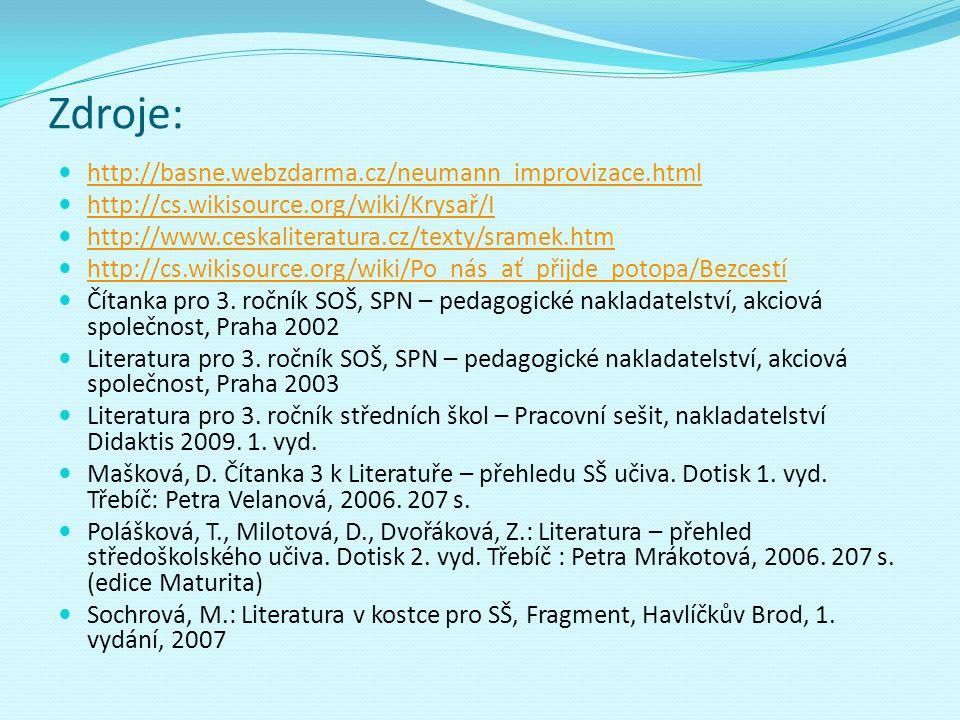 Zdroje: http://basne.webzdarma.cz/neumann_improvizace.html http://cs.wikisource.org/wiki/Krysař/I http://www.ceskaliteratura.cz/texty/sramek.htm http: