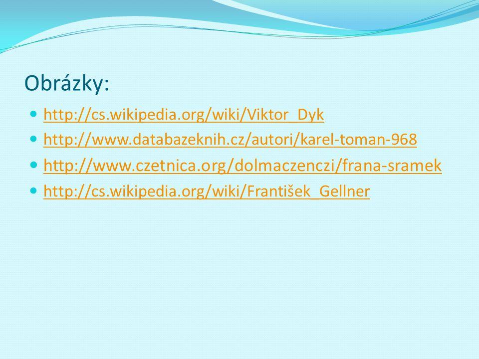 Obrázky: http://cs.wikipedia.org/wiki/Viktor_Dyk http://www.databazeknih.cz/autori/karel-toman-968 http://www.czetnica.org/dolmaczenczi/frana-sramek h