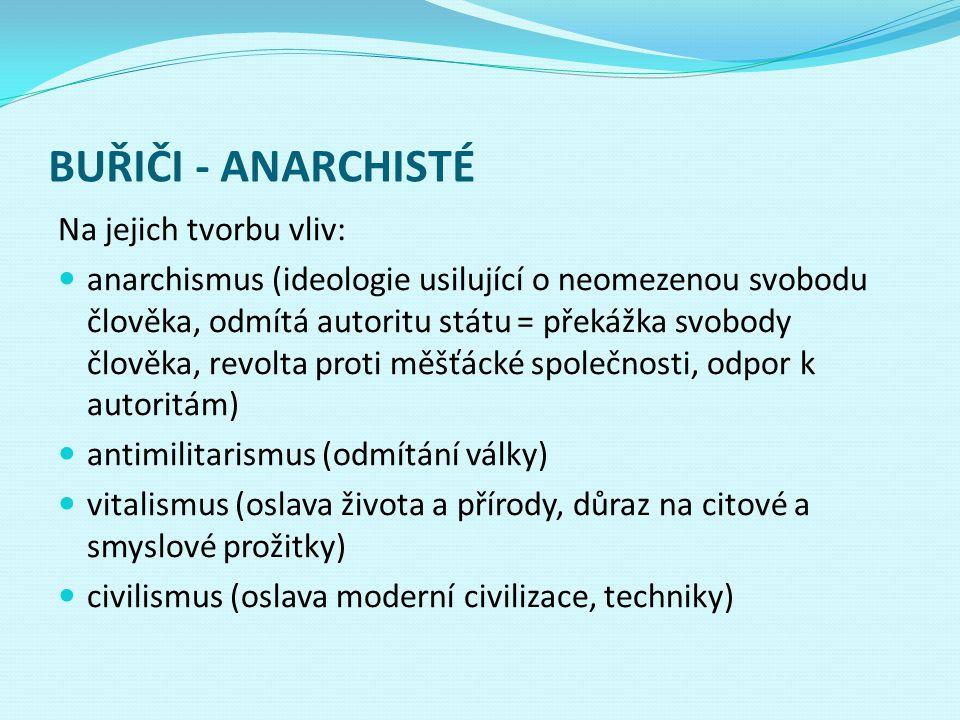 BUŘIČI - ANARCHISTÉ Na jejich tvorbu vliv: anarchismus (ideologie usilující o neomezenou svobodu člověka, odmítá autoritu státu = překážka svobody člo