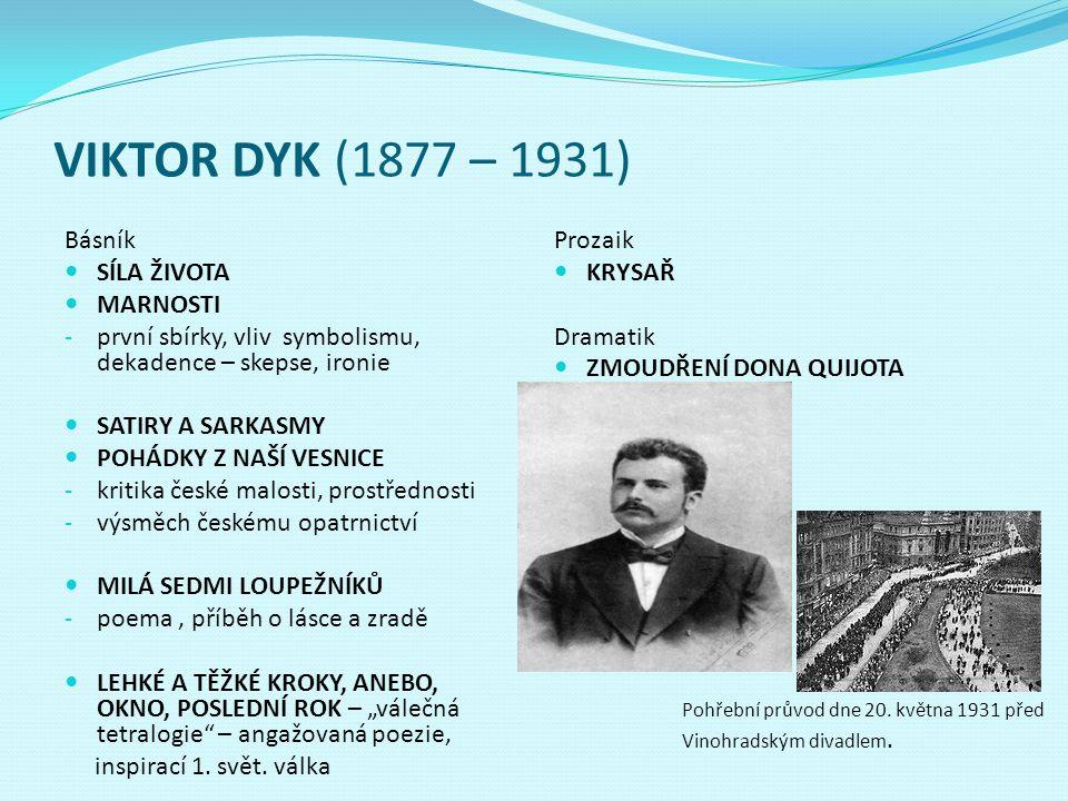 VIKTOR DYK (1877 – 1931) Básník SÍLA ŽIVOTA MARNOSTI - první sbírky, vliv symbolismu, dekadence – skepse, ironie SATIRY A SARKASMY POHÁDKY Z NAŠÍ VESN