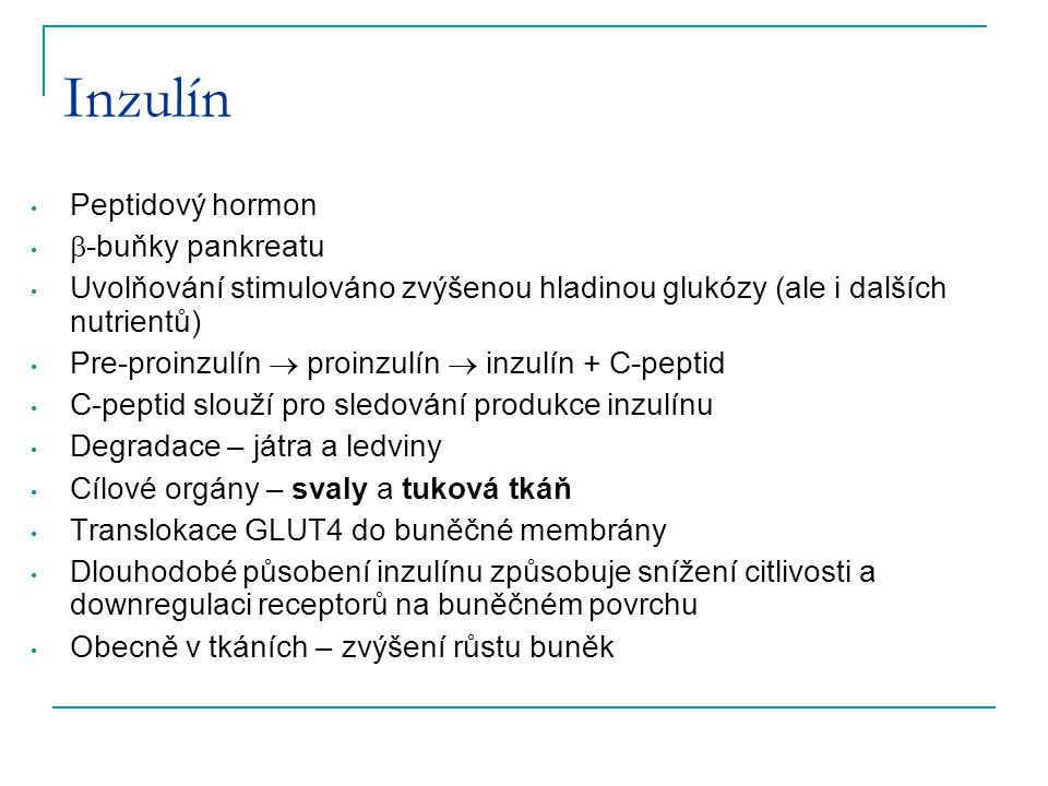 Inzulín Peptidový hormon  -buňky pankreatu Uvolňování stimulováno zvýšenou hladinou glukózy (ale i dalších nutrientů) Pre-proinzulín  proinzulín  i