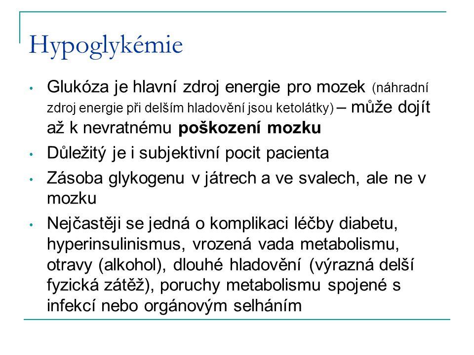 Hypoglykémie Glukóza je hlavní zdroj energie pro mozek (náhradní zdroj energie při delším hladovění jsou ketolátky) – může dojít až k nevratnému poško