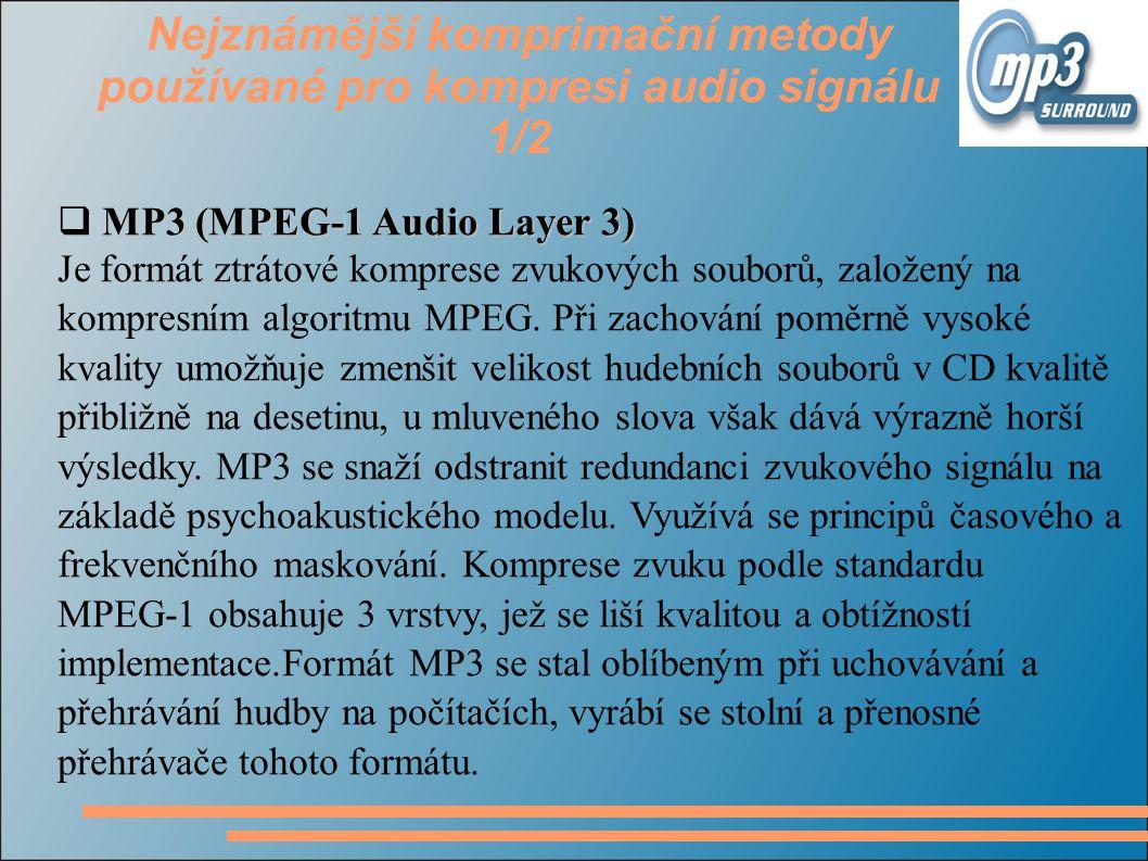 Nejznámější komprimační metody používané pro kompresi audio signálu 1/2 MP3 (MPEG-1 Audio Layer 3)  MP3 (MPEG-1 Audio Layer 3) Je formát ztrátové kom