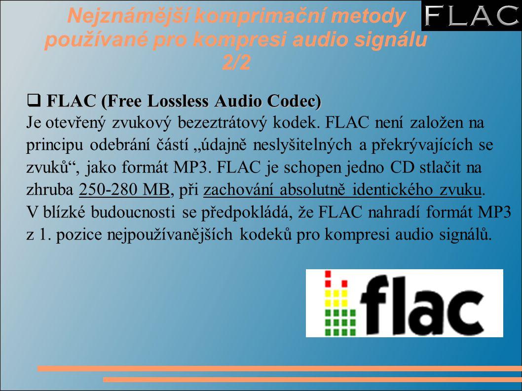 Nejznámější komprimační metody používané pro kompresi audio signálu 2/2 FLAC (Free Lossless Audio Codec)  FLAC (Free Lossless Audio Codec) Je otevřen
