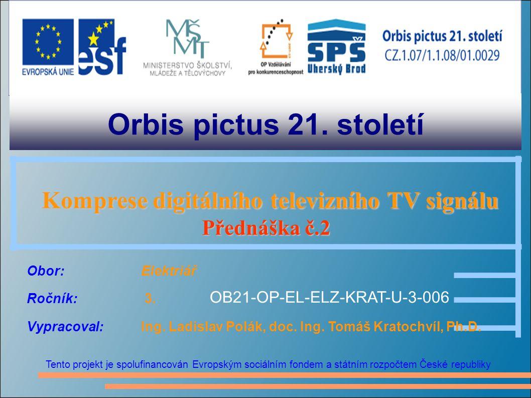 Orbis pictus 21. století Tento projekt je spolufinancován Evropským sociálním fondem a státním rozpočtem České republiky Komprese digitálního televizn