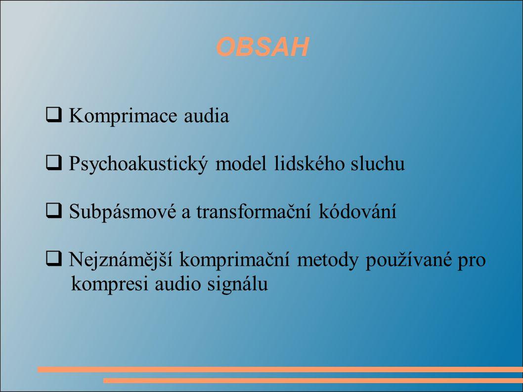 OBSAH  Komprimace audia  Psychoakustický model lidského sluchu  Subpásmové a transformační kódování  Nejznámější komprimační metody používané pro