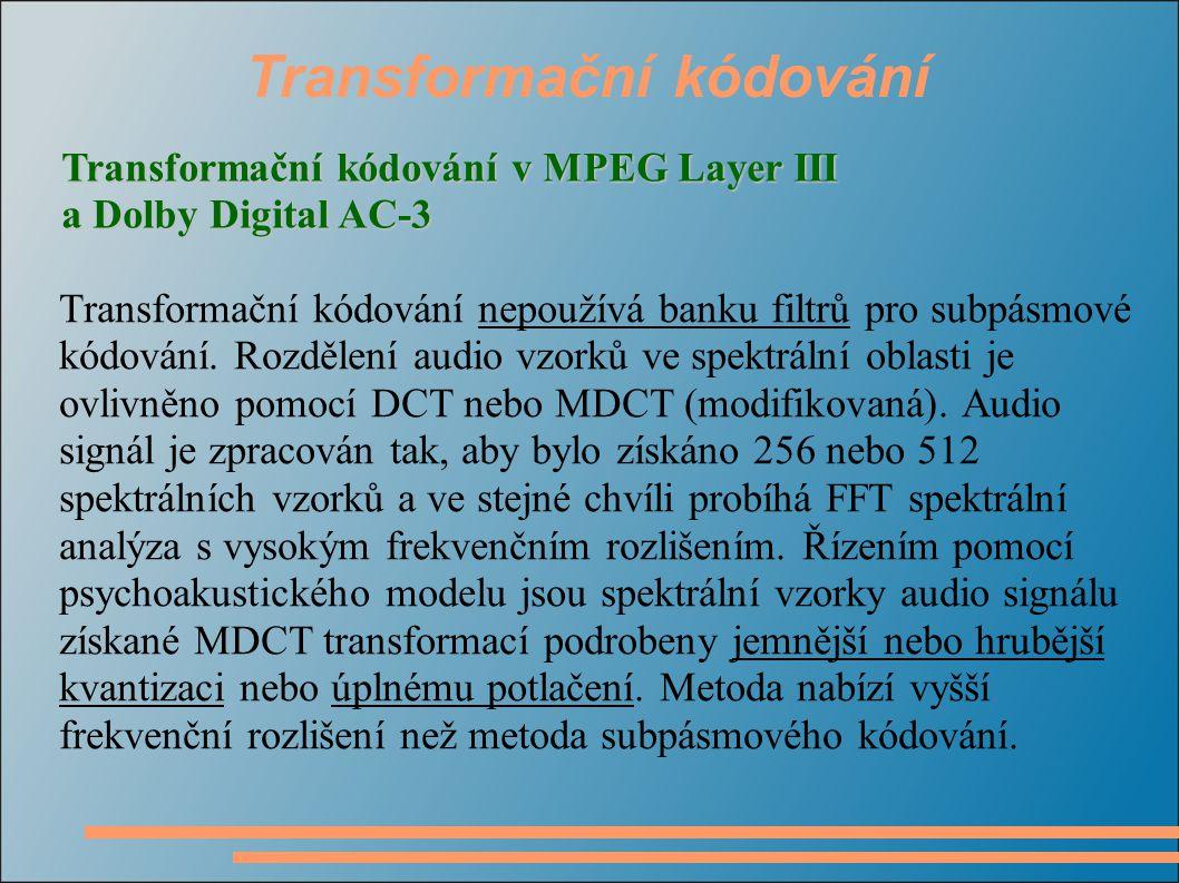Transformační kódování Transformační kódování nepoužívá banku filtrů pro subpásmové kódování. Rozdělení audio vzorků ve spektrální oblasti je ovlivněn