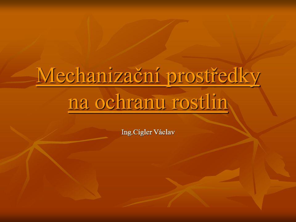 Mechanizační prostředky na ochranu rostlin Ing.Cígler Václav
