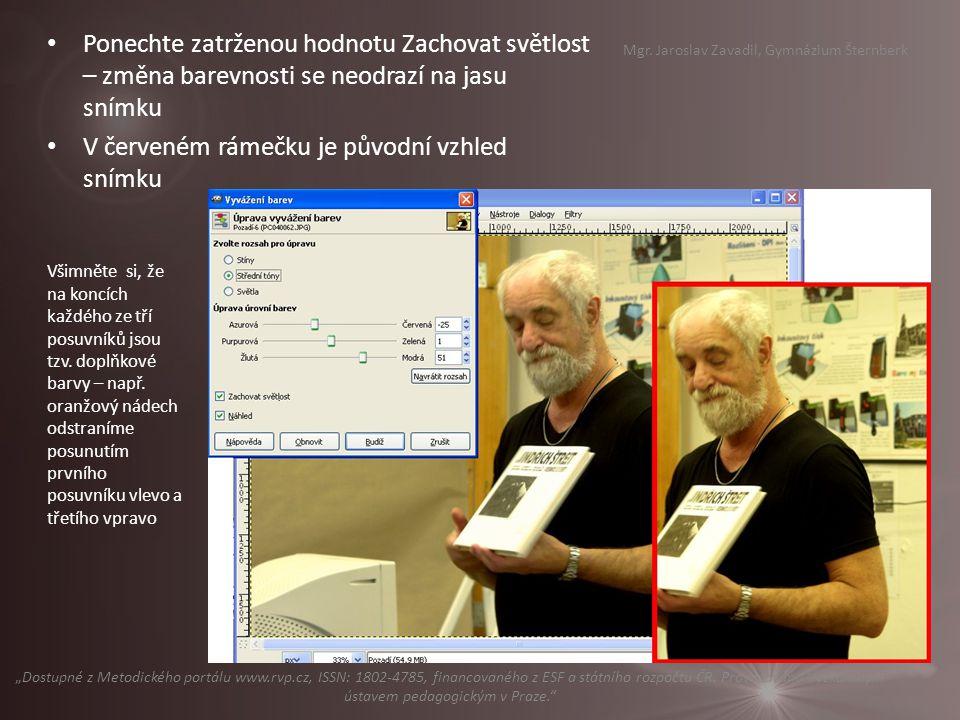 Ponechte zatrženou hodnotu Zachovat světlost – změna barevnosti se neodrazí na jasu snímku V červeném rámečku je původní vzhled snímku Mgr.