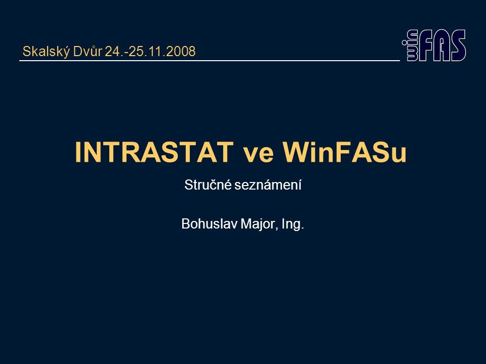 INTRASTAT ve WinFASu Stručné seznámení Bohuslav Major, Ing. Skalský Dvůr 24.-25.11.2008