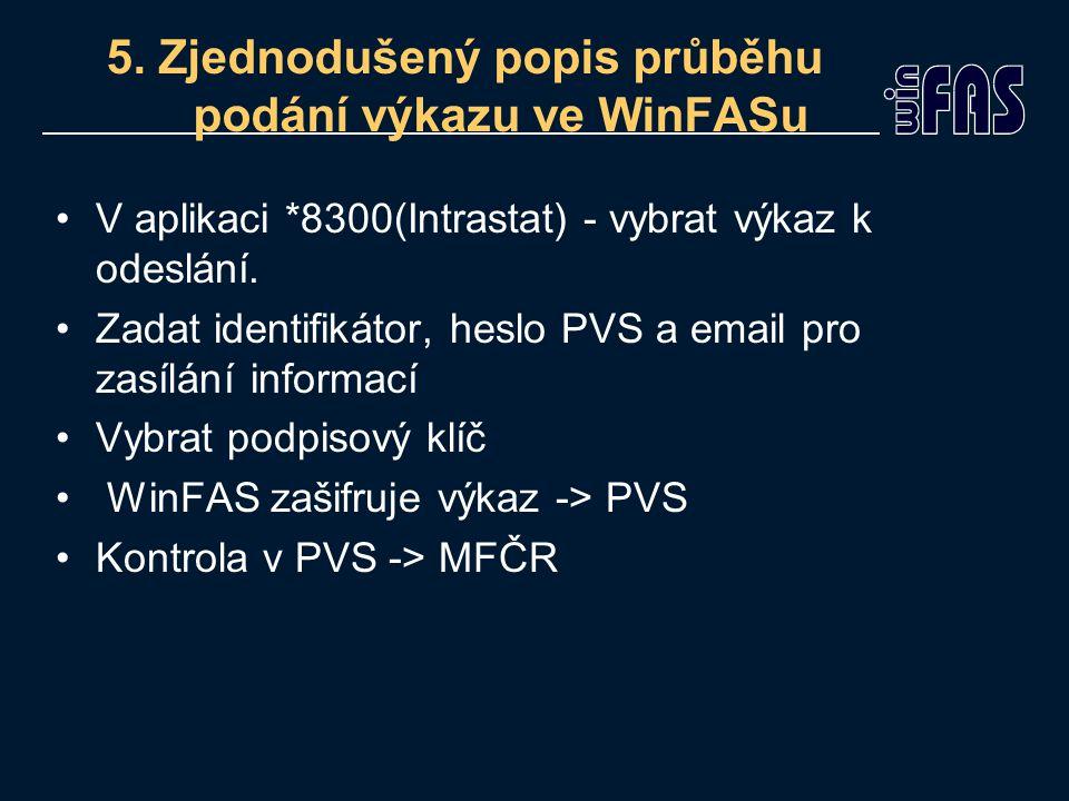 5. Zjednodušený popis průběhu podání výkazu ve WinFASu V aplikaci *8300(Intrastat) - vybrat výkaz k odeslání. Zadat identifikátor, heslo PVS a email p