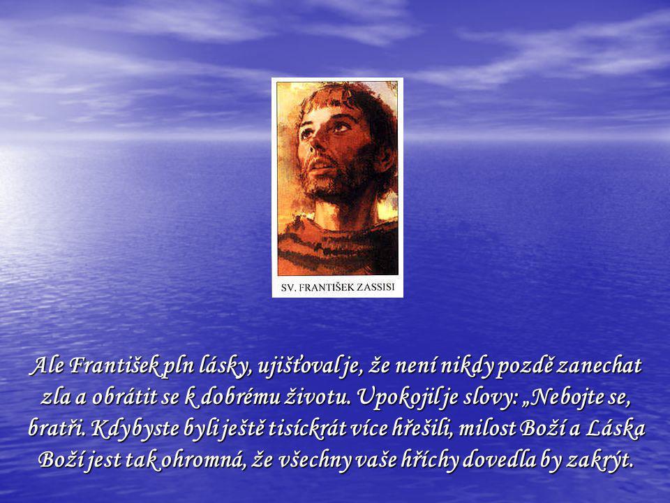 Ale František pln lásky, ujišťoval je, že není nikdy pozdě zanechat zla a obrátit se k dobrému životu.