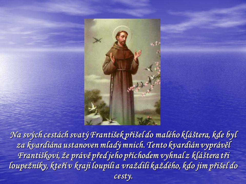 Na svých cestách svatý František přišel do malého kláštera, kde byl za kvardiána ustanoven mladý mnich.