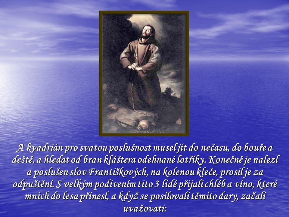 A kvadrián pro svatou poslušnost musel jít do nečasu, do bouře a deště, a hledat od bran kláštera odehnané lotříky.