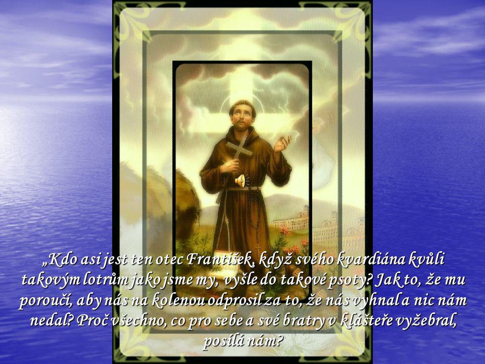 """""""Kdo asi jest ten otec František, když svého kvardiána kvůli takovým lotrům jako jsme my, vyšle do takové psoty."""