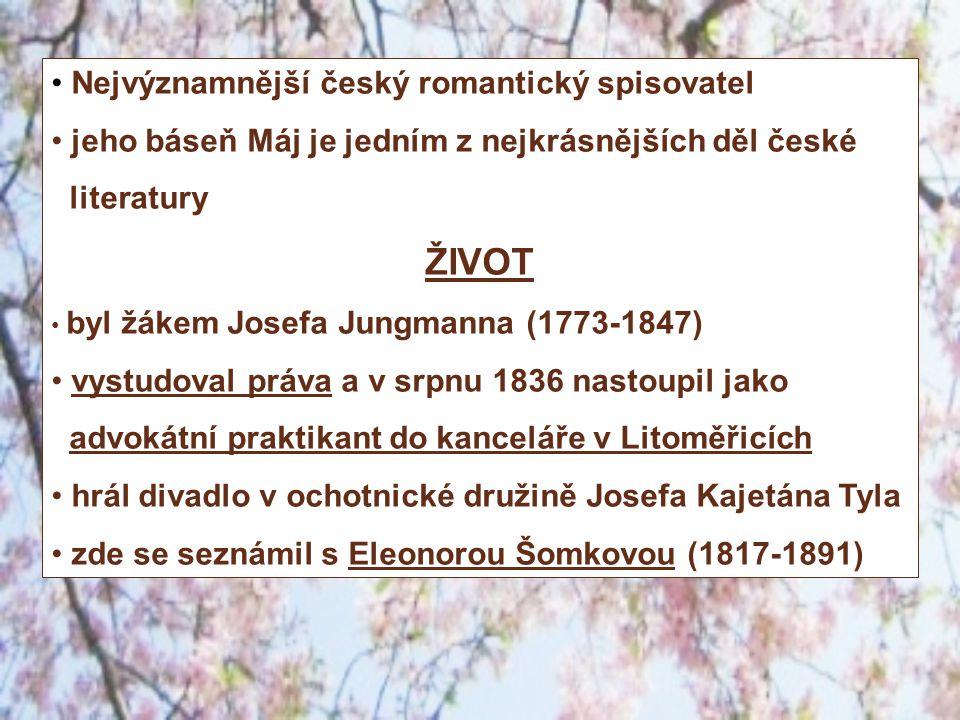 Nejvýznamnější český romantický spisovatel jeho báseň Máj je jedním z nejkrásnějších děl české literatury ŽIVOT byl žákem Josefa Jungmanna (1773-1847)